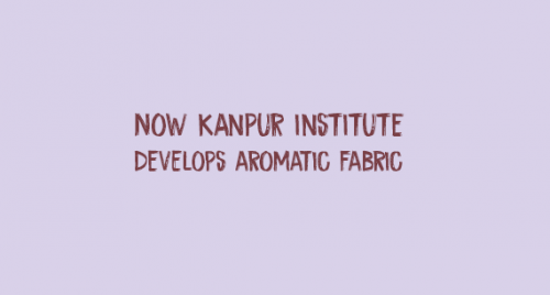 Now Kanpur institute develops aromatic fabric
