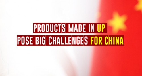 Products made in UP pose big challenges for China