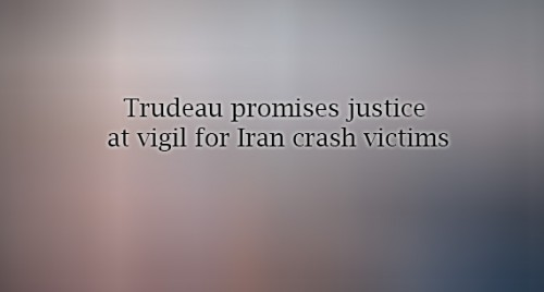 Trudeau promises justice at vigil for Iran crash victims