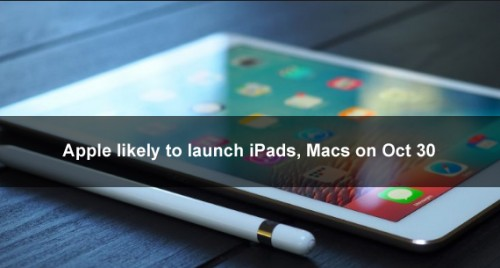 Apple likely to launch iPads, Macs on Oct 30