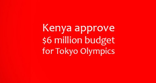 Kenya approve $6 million budget for Tokyo Olympics