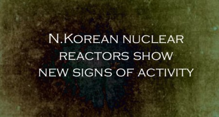 N.Korean nuclear reactors show new signs of activity